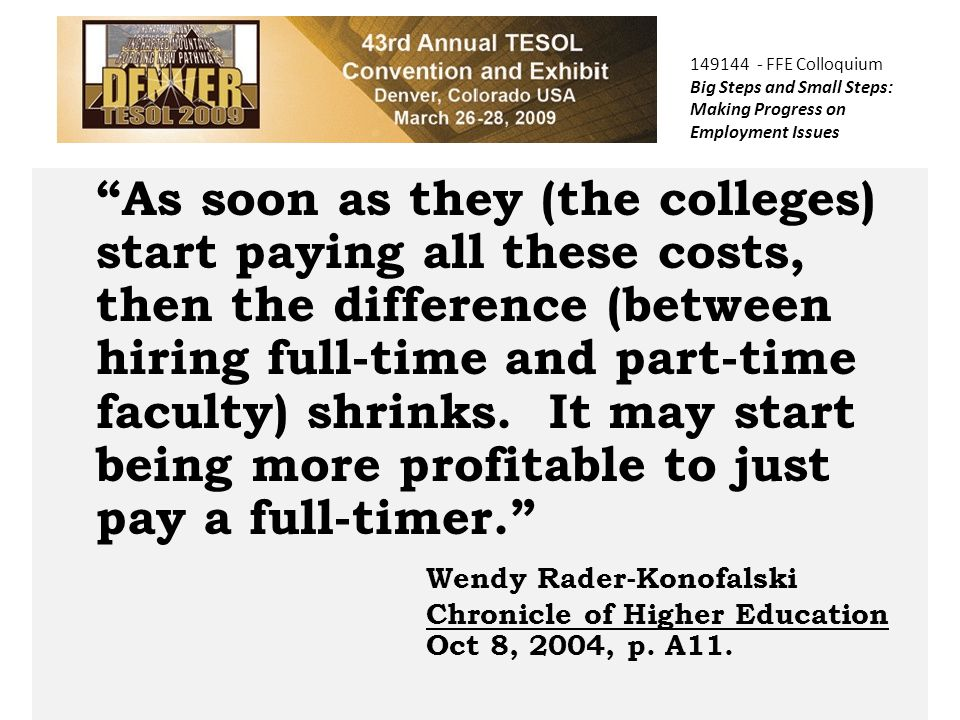 COPTEC As soon as they (the colleges) start paying all these costs, then the difference (between hiring full-time and part-time faculty) shrinks.