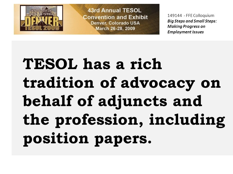 TESOL has a rich tradition of advocacy on behalf of adjuncts and the profession, including position papers.