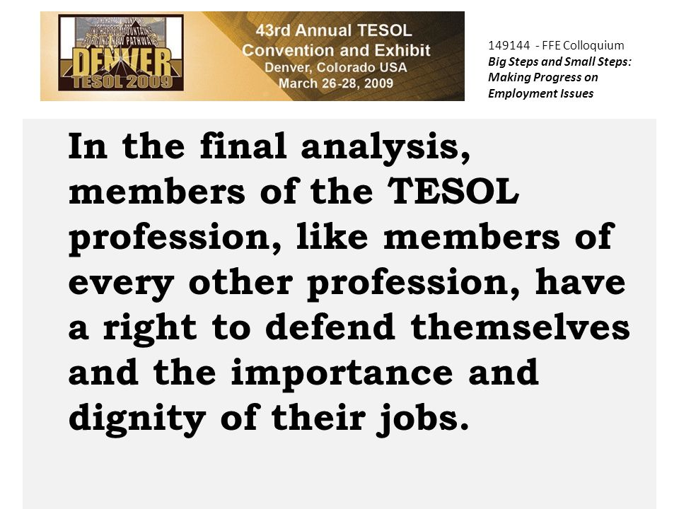 COPTEC In the final analysis, members of the TESOL profession, like members of every other profession, have a right to defend themselves and the importance and dignity of their jobs.
