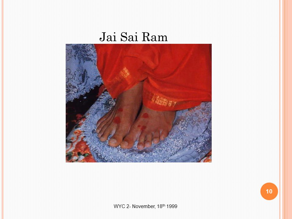 WYC 2- November, 18 th 1999 Jai Sai Ram 10