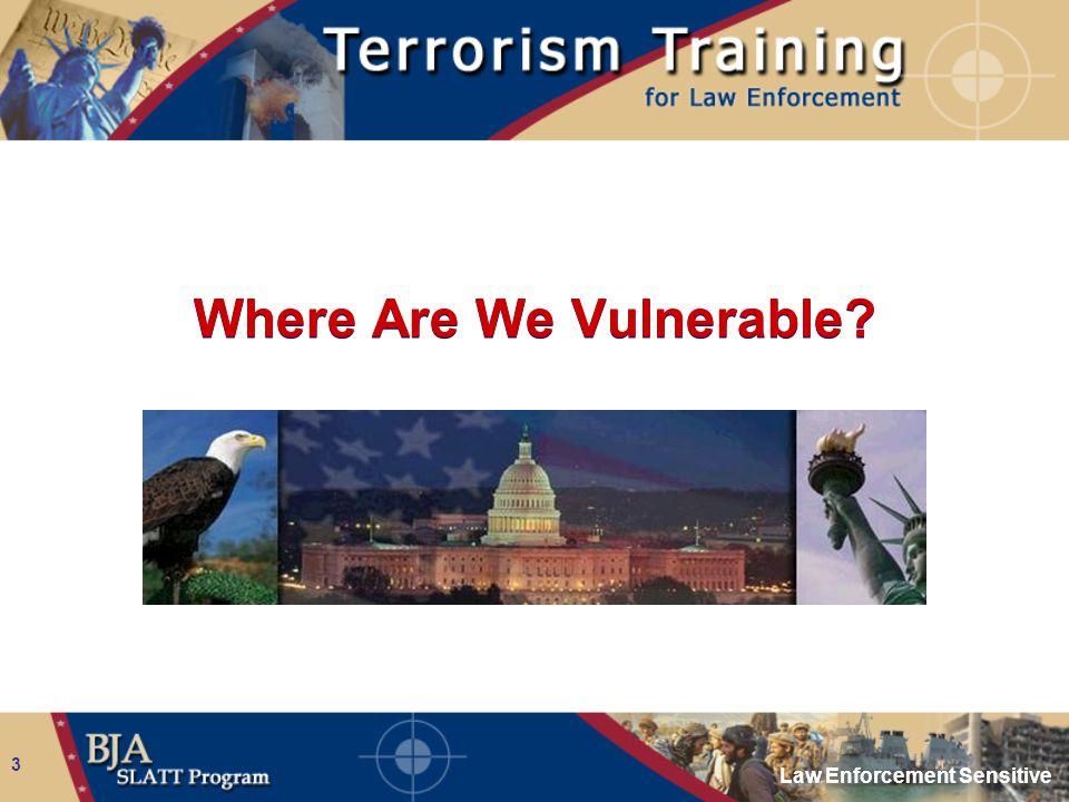 Law Enforcement Sensitive 3 Where Are We Vulnerable