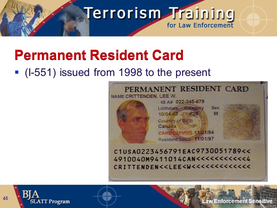 Law Enforcement Sensitive 45 Permanent Resident Card  (I-551) issued from 1998 to the present
