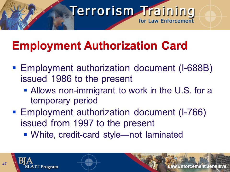 Law Enforcement Sensitive 47 Employment Authorization Card  Employment authorization document (I-688B) issued 1986 to the present  Allows non-immigr