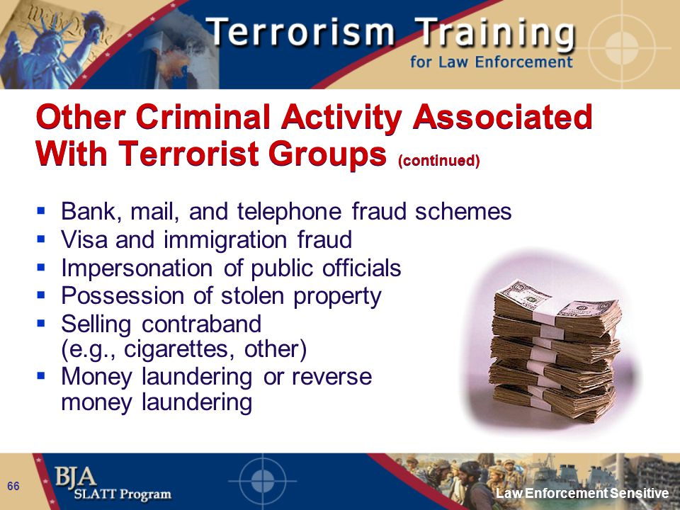 Law Enforcement Sensitive 66 Other Criminal Activity Associated With Terrorist Groups (continued)  Bank, mail, and telephone fraud schemes  Visa and