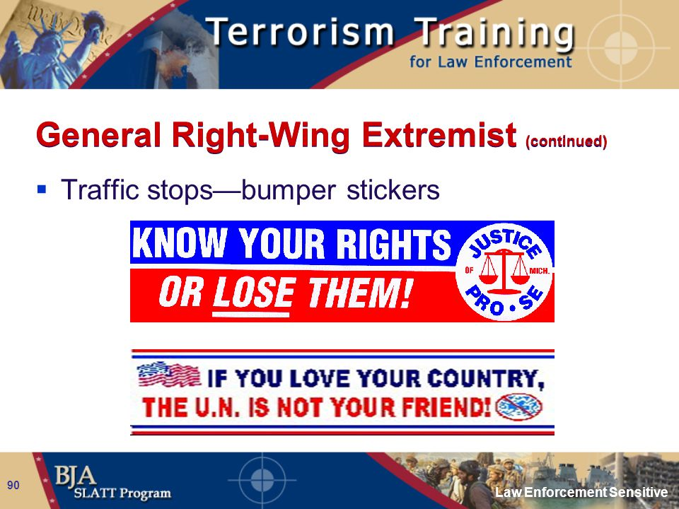 Law Enforcement Sensitive 90 General Right-Wing Extremist (continued)  Traffic stops—bumper stickers