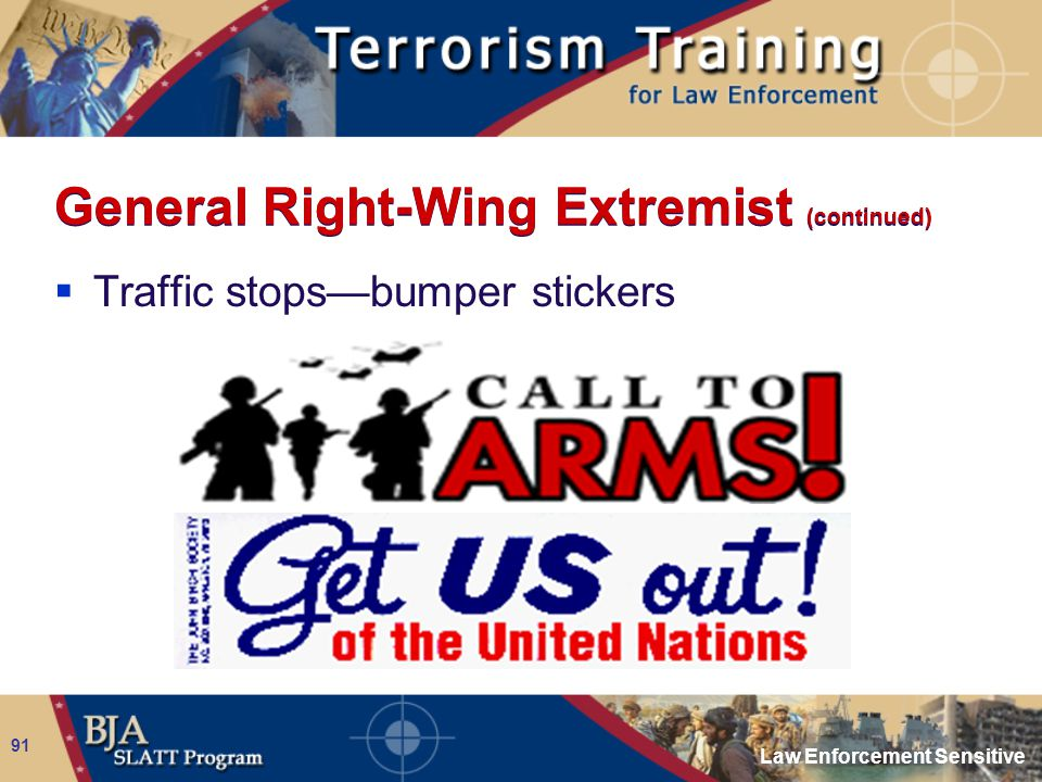 Law Enforcement Sensitive 91 General Right-Wing Extremist (continued)  Traffic stops—bumper stickers
