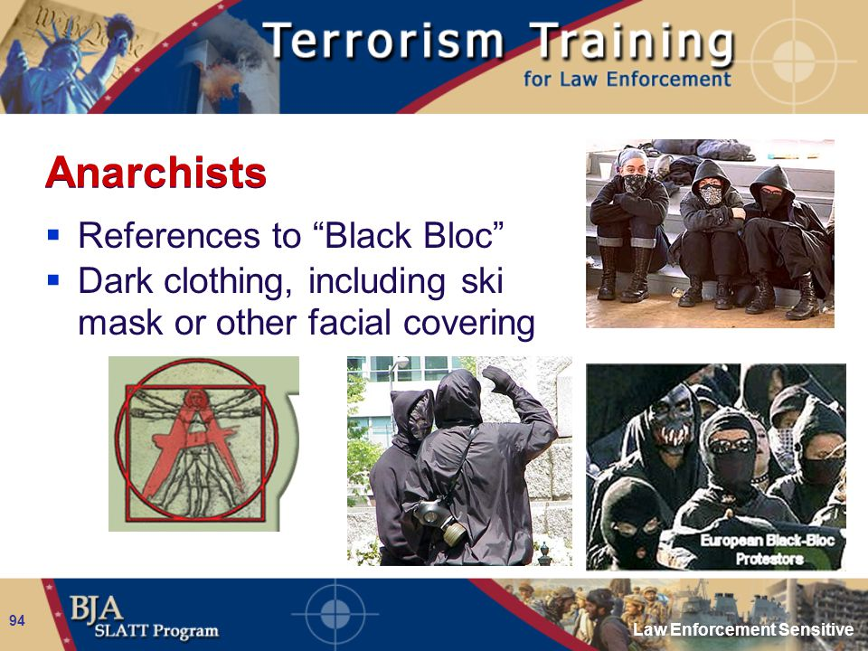 "Law Enforcement Sensitive 94 Anarchists  References to ""Black Bloc""  Dark clothing, including ski mask or other facial covering"
