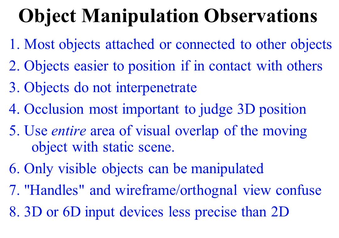 Object Manipulation Observations 1. Most objects attached or connected to other objects 2.