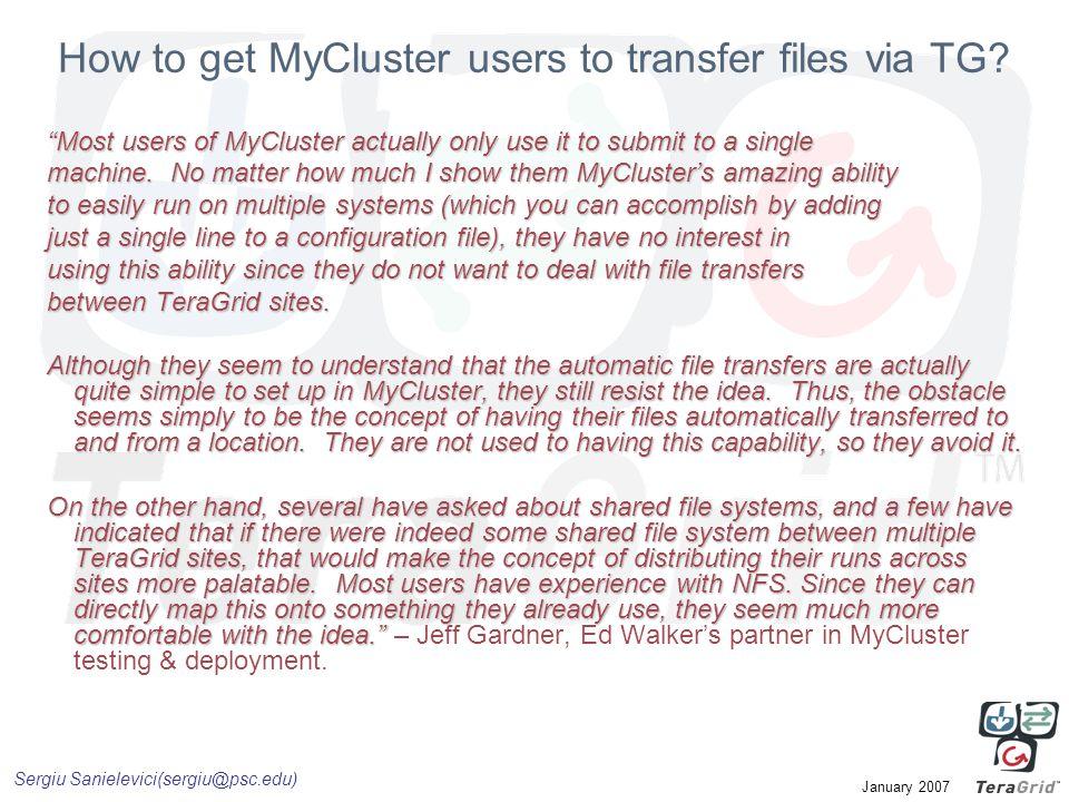 Sergiu Sanielevici(sergiu@psc.edu) January 2007 How to get MyCluster users to transfer files via TG.