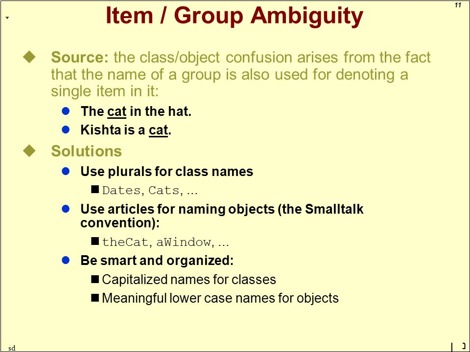 11 ָ נן sd Item / Group Ambiguity uSource: the class/object confusion arises from the fact that the name of a group is also used for denoting a single item in it: lThe cat in the hat.