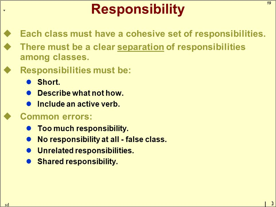 19 ָ נן sd Responsibility uEach class must have a cohesive set of responsibilities.