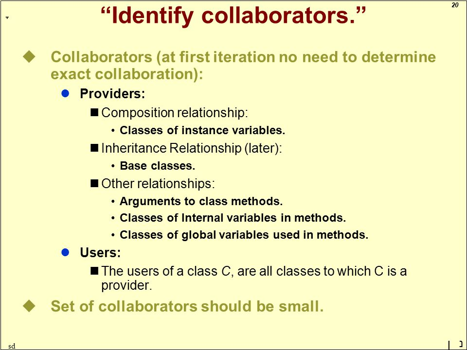 20 ָ נן sd Identify collaborators. uCollaborators (at first iteration no need to determine exact collaboration): lProviders: Composition relationship: Classes of instance variables.
