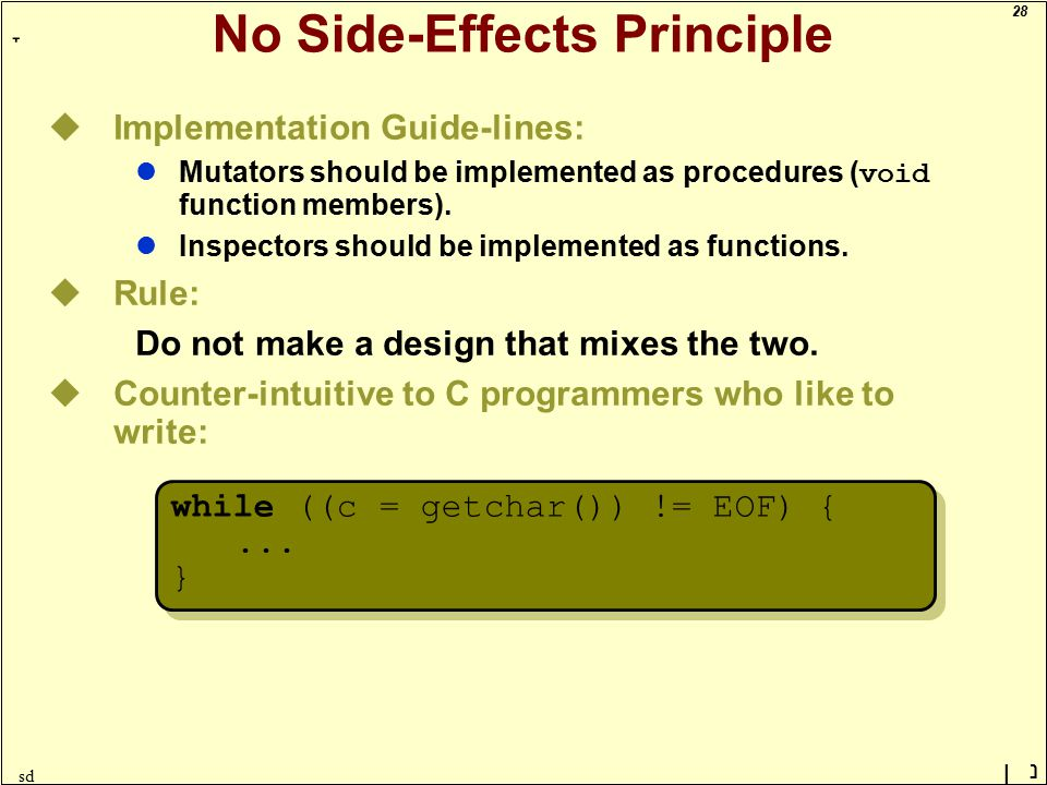 28 ָ נן sd No Side-Effects Principle uImplementation Guide-lines: lMutators should be implemented as procedures ( void function members).