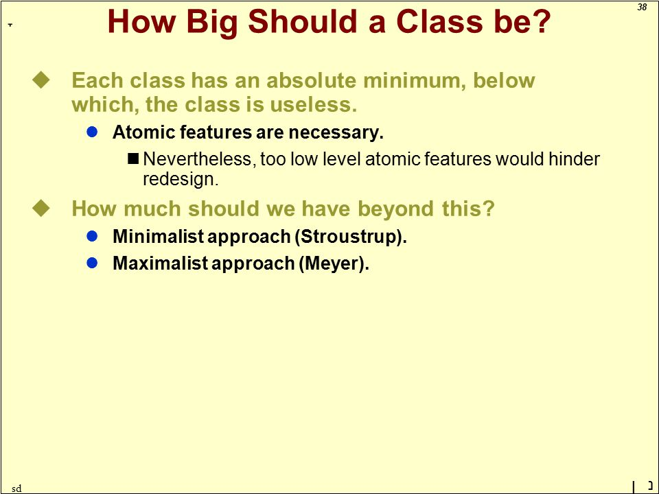 38 ָ נן sd How Big Should a Class be? uEach class has an absolute minimum, below which, the class is useless. lAtomic features are necessary. Neverthe