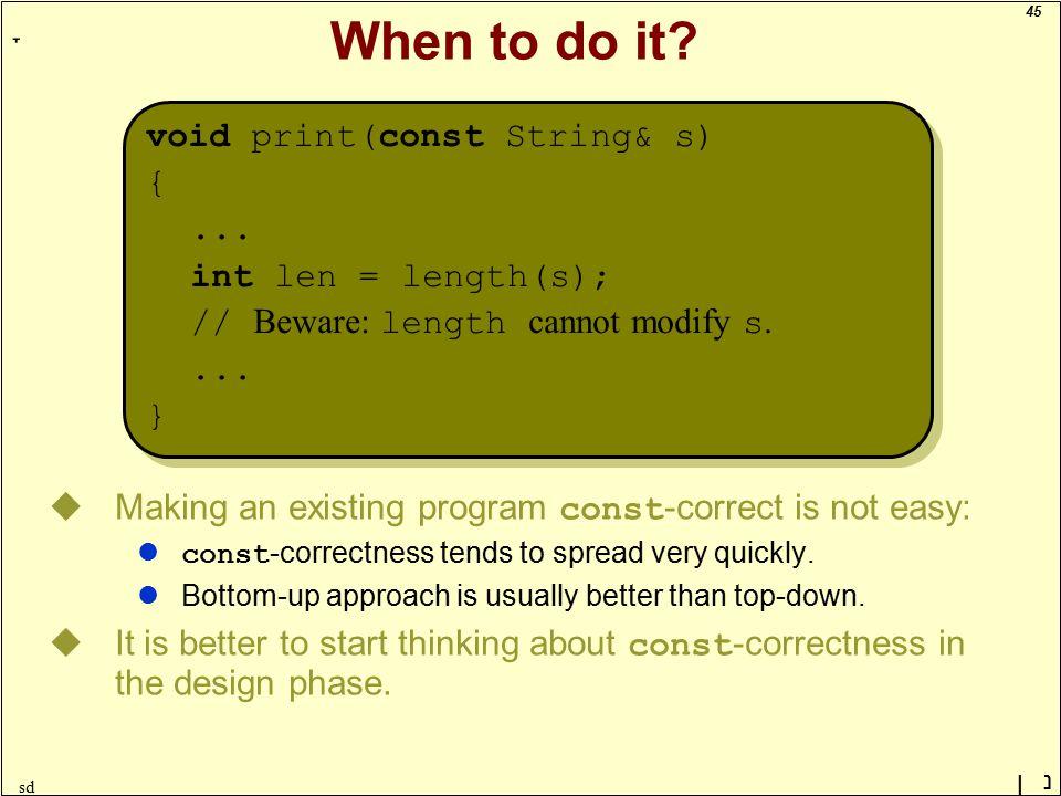 45 ָ נן sd When to do it? uMaking an existing program const -correct is not easy: l const -correctness tends to spread very quickly. lBottom-up approa
