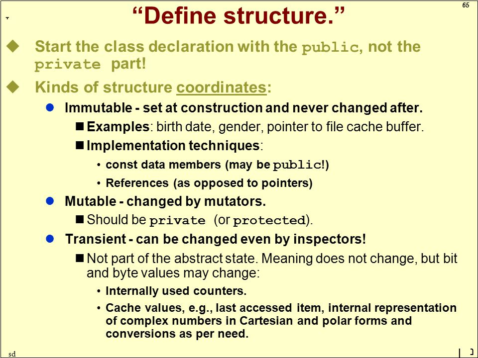 65 ָ נן sd Define structure. uStart the class declaration with the public, not the private part.