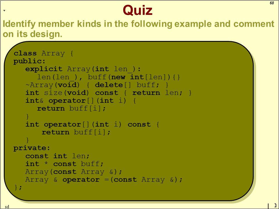 68 ָ נן sd Quiz Identify member kinds in the following example and comment on its design. class Array { public: explicit Array(int len_): len(len_), b