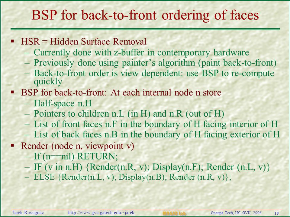 18 Georgia Tech, IIC, GVU, 2006 MAGIC Lab http://www.gvu.gatech.edu/~jarekJarek Rossignac BSP for back-to-front ordering of faces  HSR = Hidden Surfa