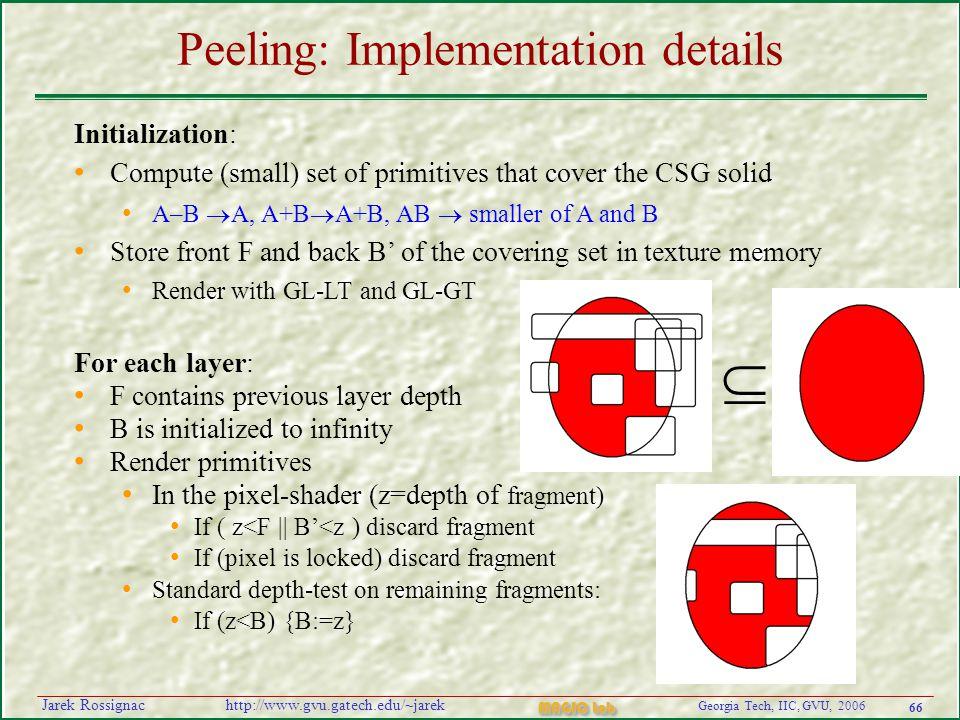 66 Georgia Tech, IIC, GVU, 2006 MAGIC Lab http://www.gvu.gatech.edu/~jarekJarek Rossignac Peeling: Implementation details Initialization: Compute (sma