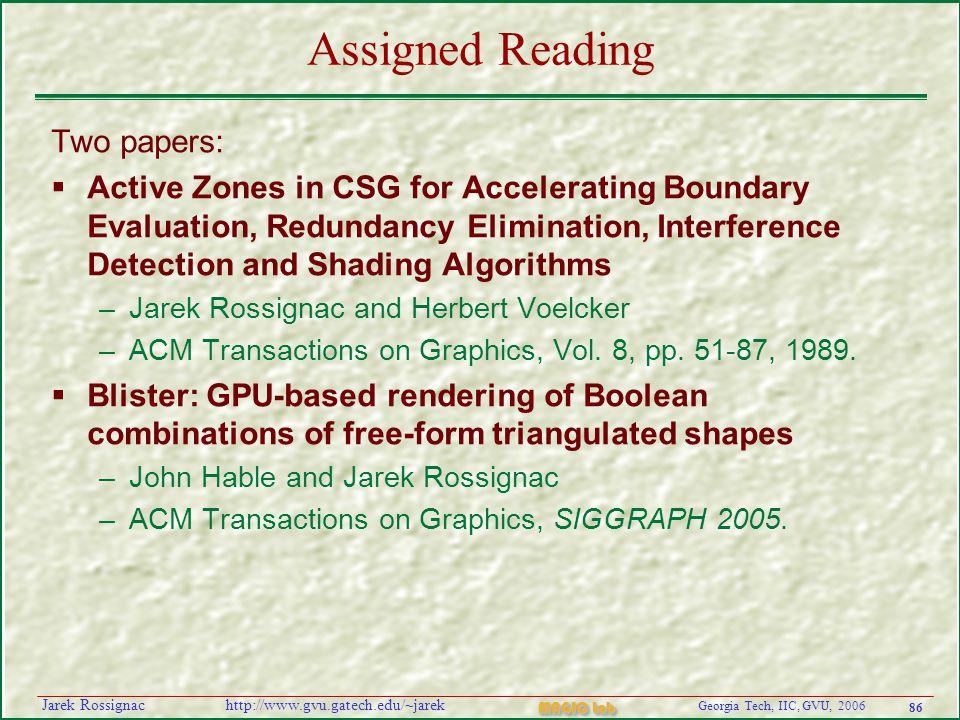 86 Georgia Tech, IIC, GVU, 2006 MAGIC Lab http://www.gvu.gatech.edu/~jarekJarek Rossignac Assigned Reading Two papers:  Active Zones in CSG for Accel