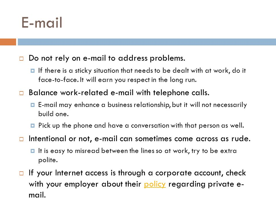  Do not rely on e-mail to address problems.