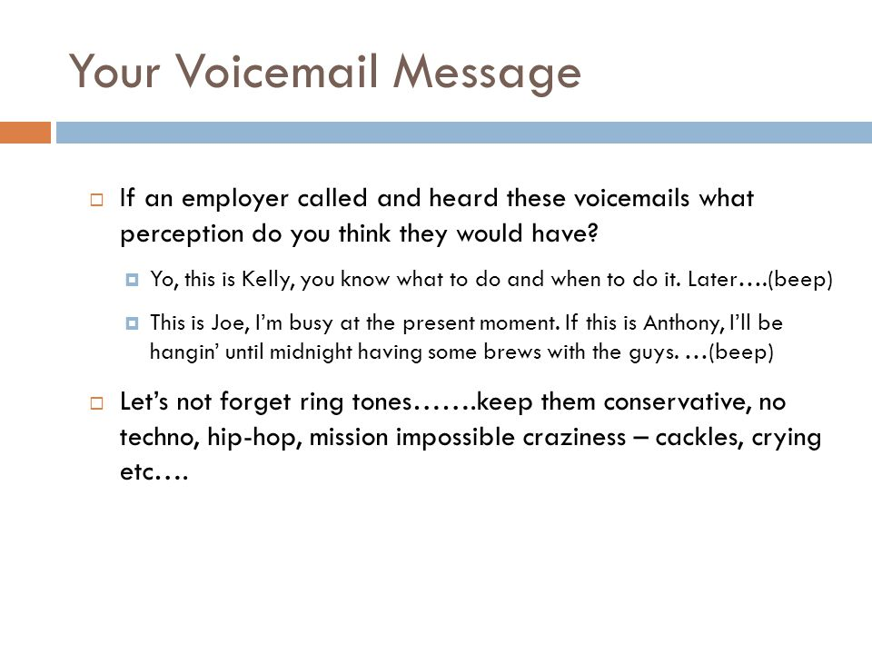 Your Voicemail Message  If an employer called and heard these voicemails what perception do you think they would have.