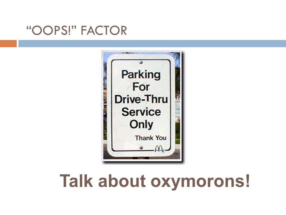 Talk about oxymorons! OOPS! FACTOR