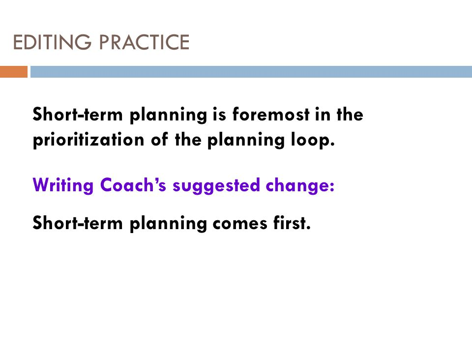 EDITING PRACTICE Short-term planning is foremost in the prioritization of the planning loop.