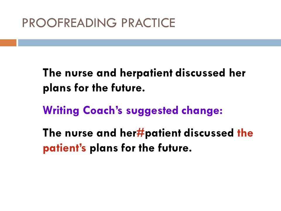 PROOFREADING PRACTICE Writing Coach's suggested change: The nurse and her#patient discussed the patient's plans for the future.