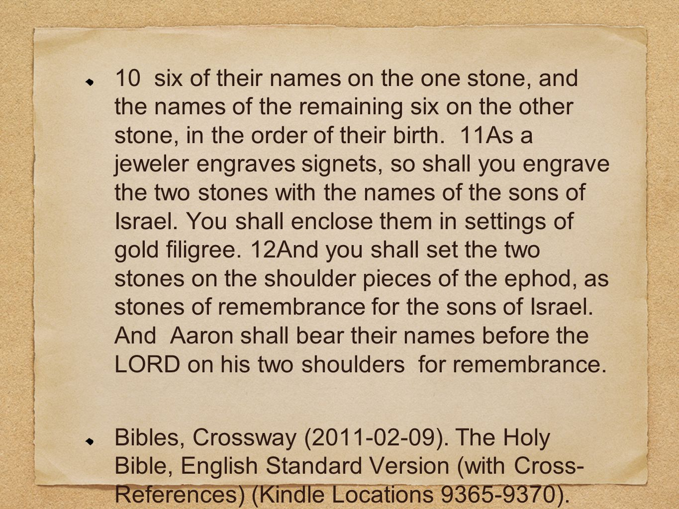 10 six of their names on the one stone, and the names of the remaining six on the other stone, in the order of their birth. 11As a jeweler engraves si