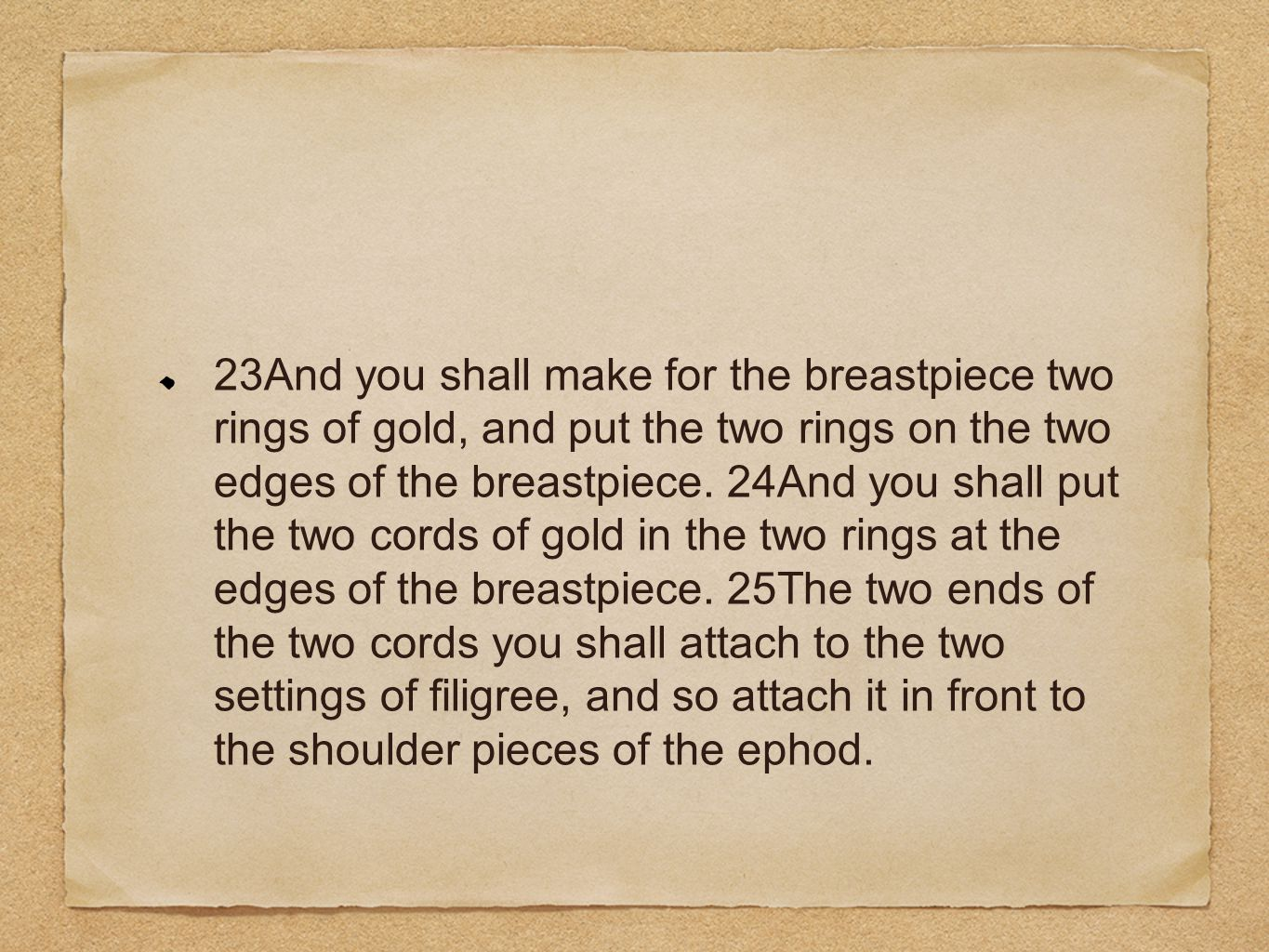 23And you shall make for the breastpiece two rings of gold, and put the two rings on the two edges of the breastpiece.