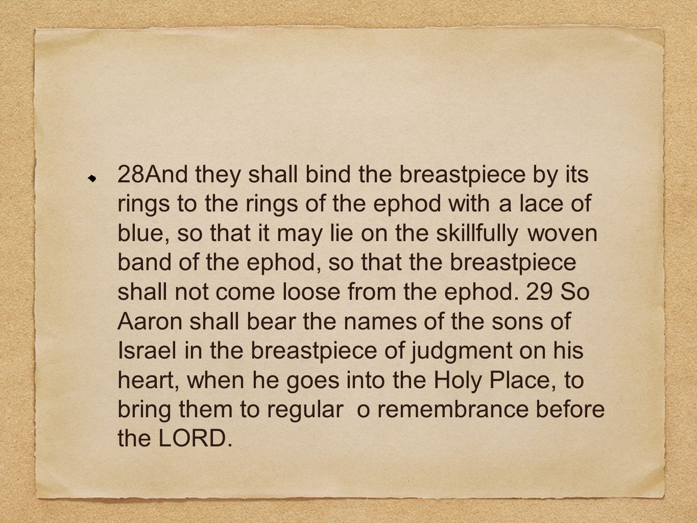 28And they shall bind the breastpiece by its rings to the rings of the ephod with a lace of blue, so that it may lie on the skillfully woven band of t