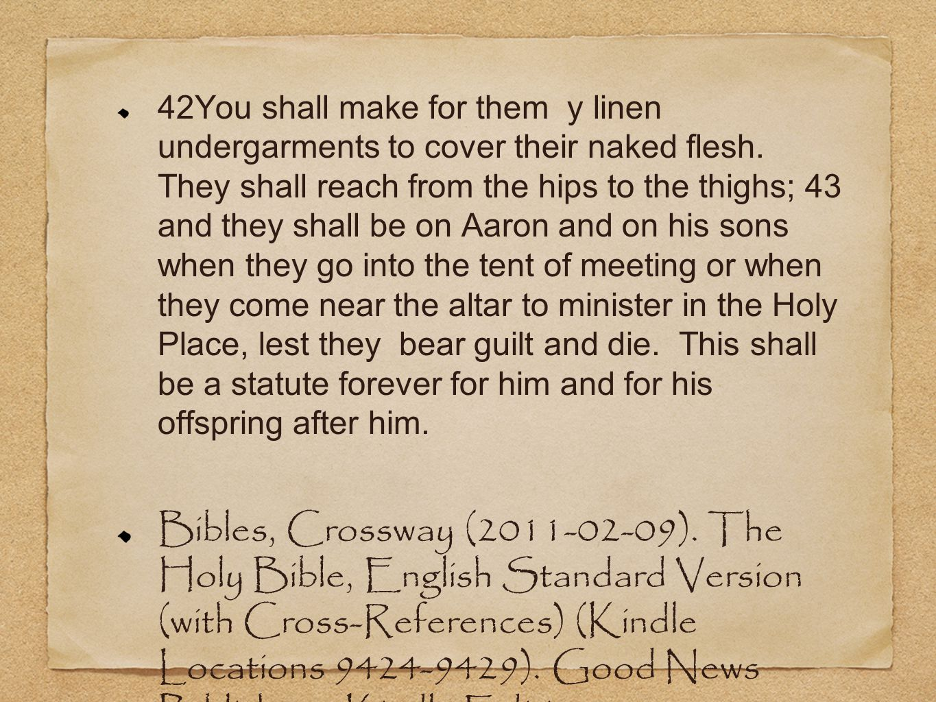 42You shall make for them y linen undergarments to cover their naked flesh.