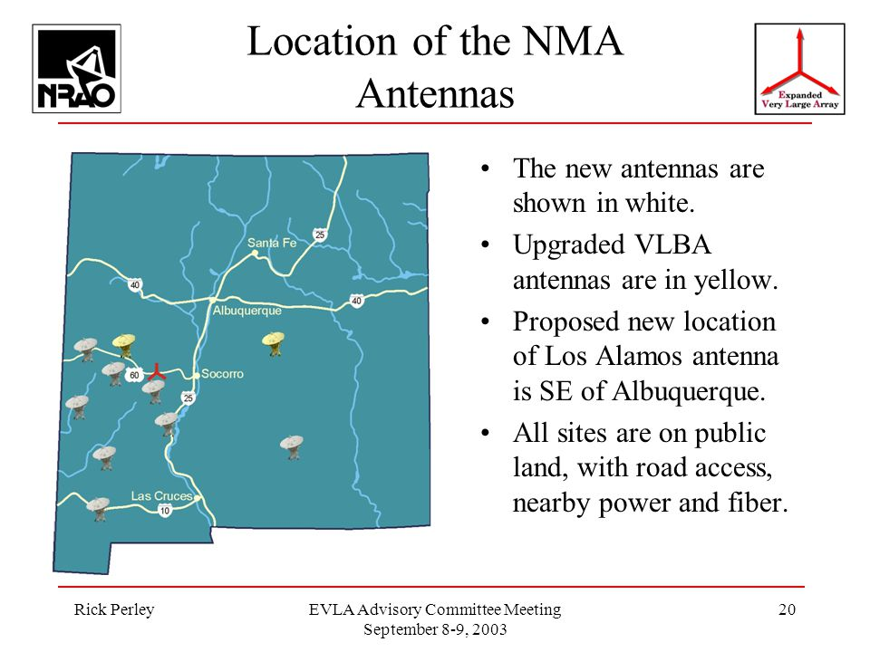 Rick PerleyEVLA Advisory Committee Meeting September 8-9, 2003 20 Location of the NMA Antennas The new antennas are shown in white.