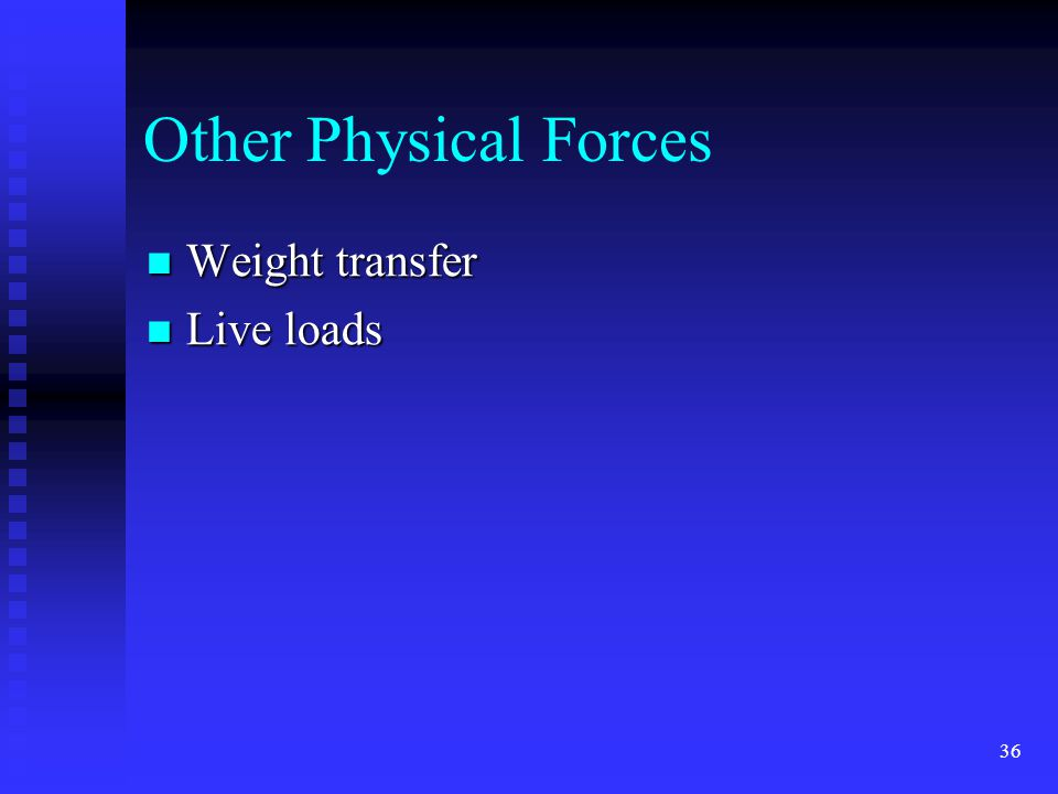 35 Important Physical Factors Velocity & direction (Two of the most important) Velocity & direction (Two of the most important) Inertia Inertia Centrifugal force Centrifugal force Friction Friction Brakes Brakes