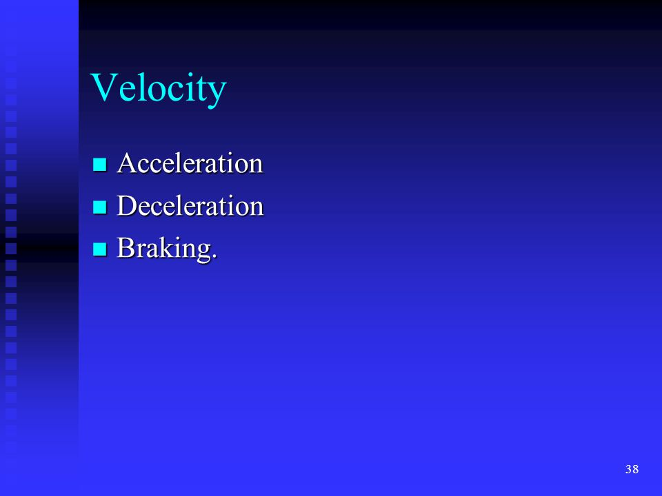 37 Velocity Rate of motion or speed.