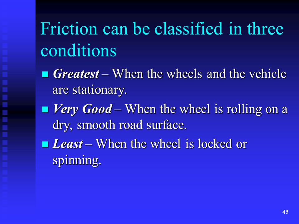 44 Friction occurs throughout Operators hands and the steering wheel.