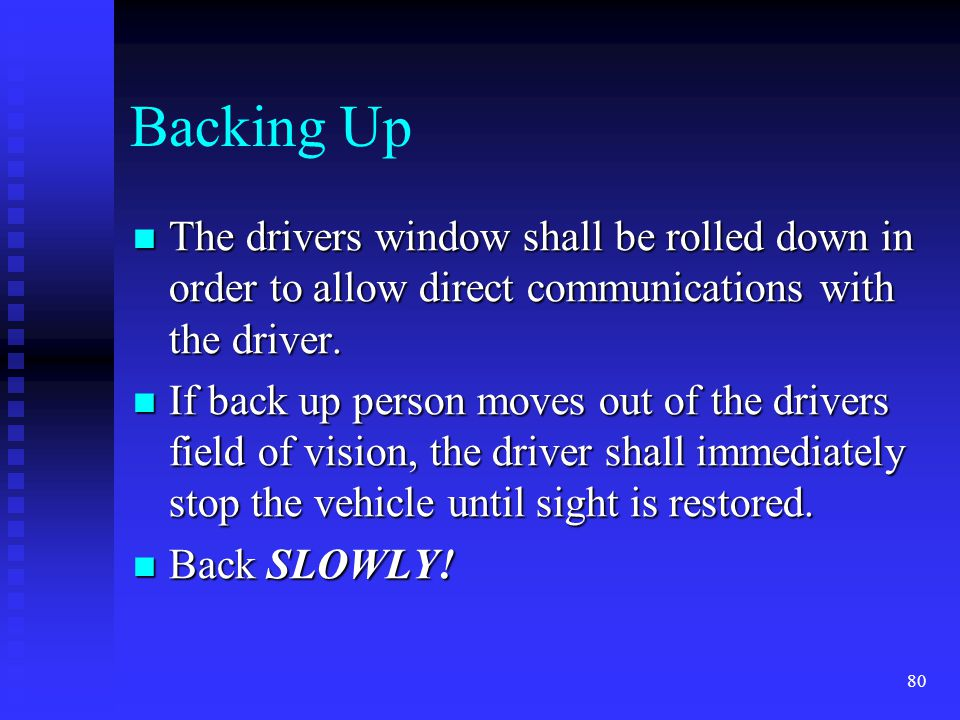 79 Backing Up In the event of a single operator, walk completely around the vehicle before backing up.