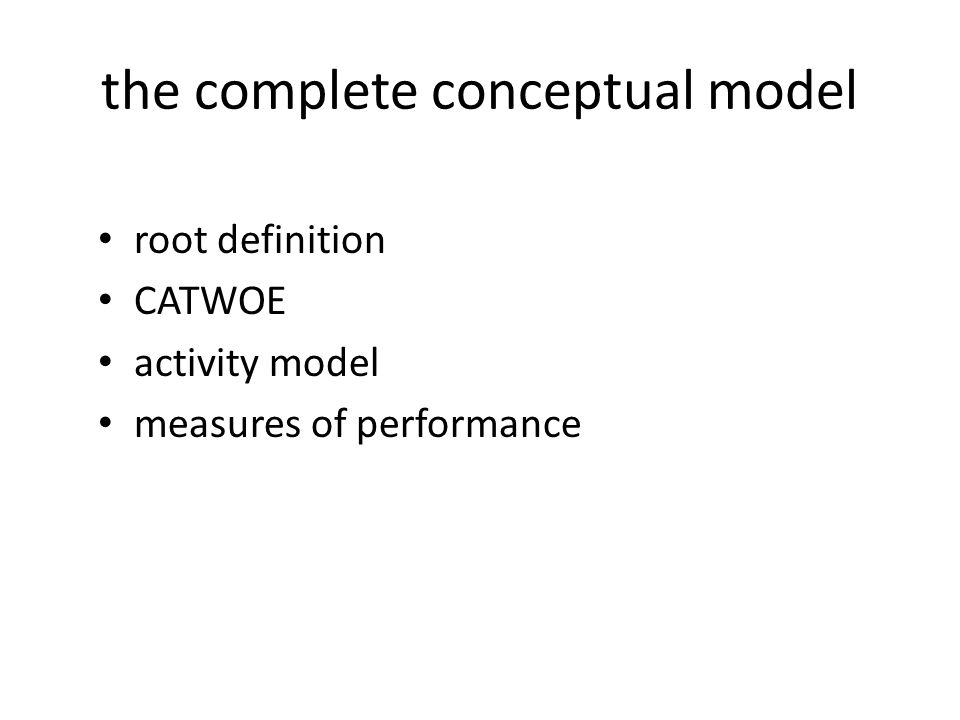 the complete conceptual model root definition CATWOE activity model measures of performance