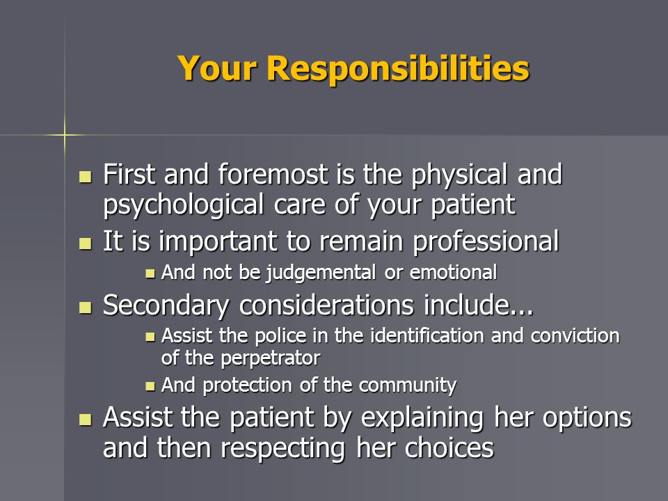Your Responsibilities First and foremost is the physical and psychological care of your patient First and foremost is the physical and psychological c