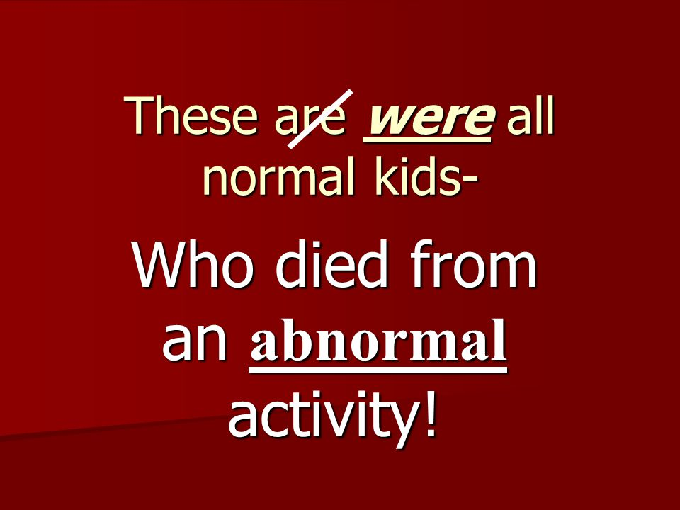 These are were all normal kids- Who died from an abnormal activity!