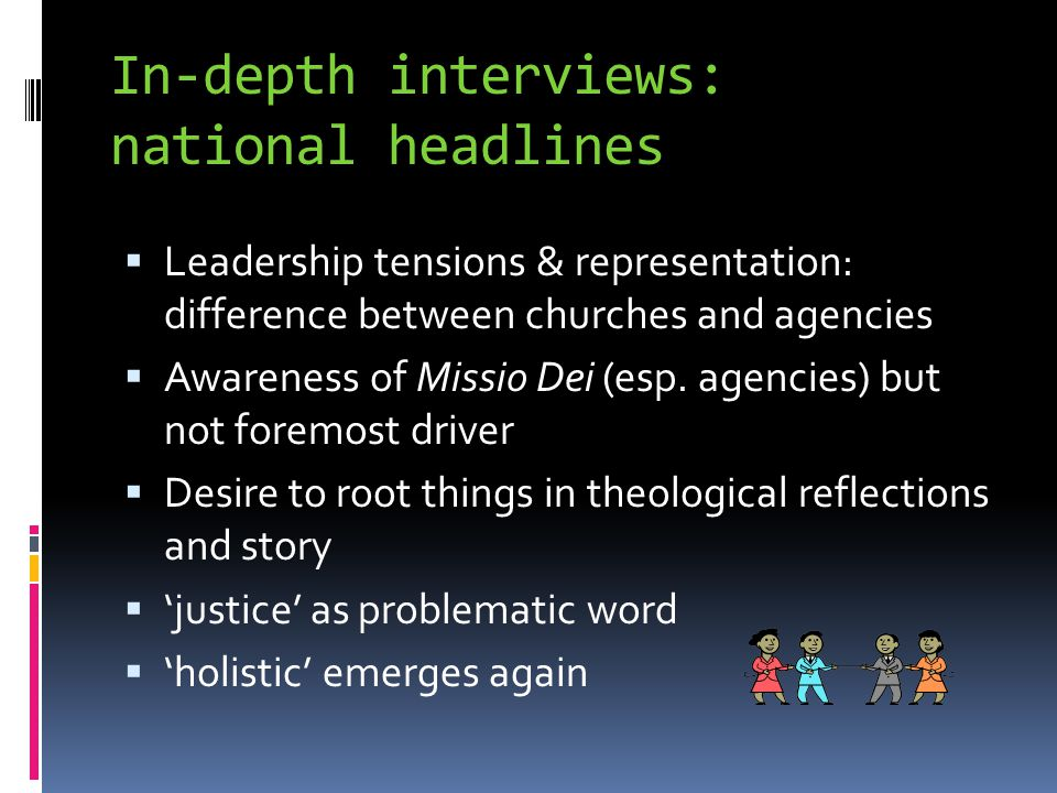In-depth interviews: national headlines  Leadership tensions & representation: difference between churches and agencies  Awareness of Missio Dei (esp.