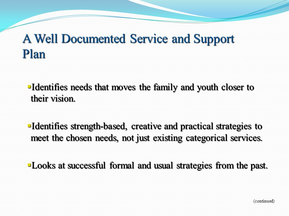  Identifies needs that moves the family and youth closer to their vision.