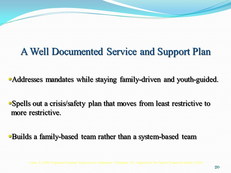 20 A Well Documented Service and Support Plan  Addresses mandates while staying family-driven and youth-guided.