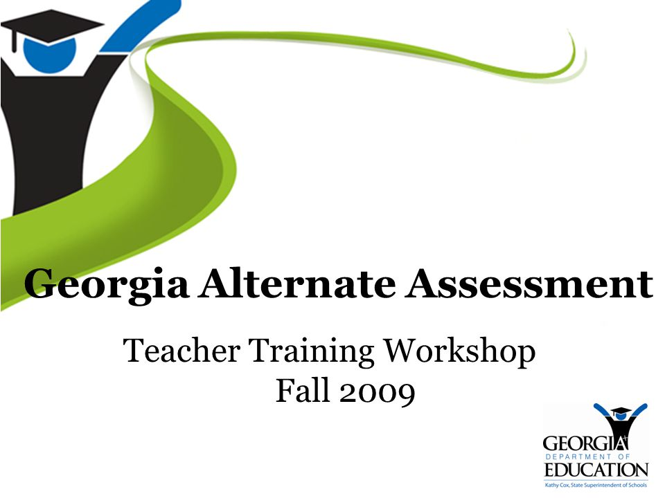 Georgia Alternate Assessment Teacher Training Workshop Fall 2009