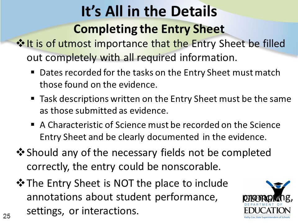 25 It's All in the Details Completing the Entry Sheet  It is of utmost importance that the Entry Sheet be filled out completely with all required information.
