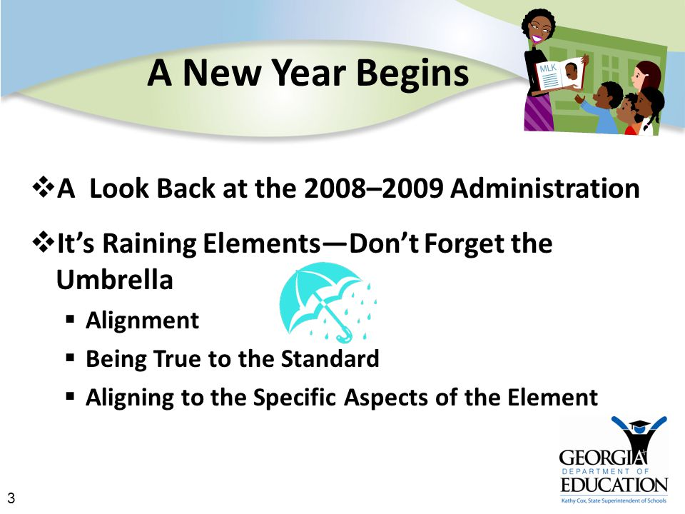 3 A New Year Begins  A Look Back at the 2008–2009 Administration  It's Raining Elements—Don't Forget the Umbrella  Alignment  Being True to the Standard  Aligning to the Specific Aspects of the Element