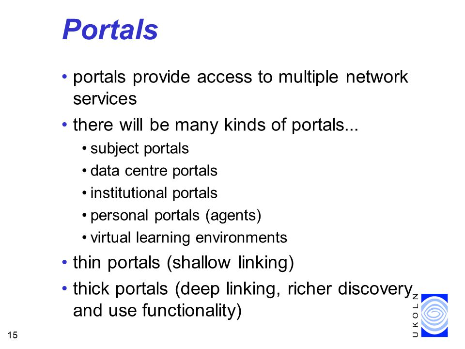 15 Portals portals provide access to multiple network services there will be many kinds of portals...