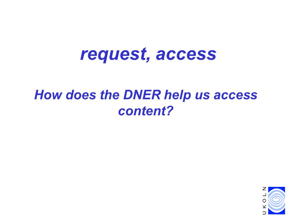 request, access How does the DNER help us access content?