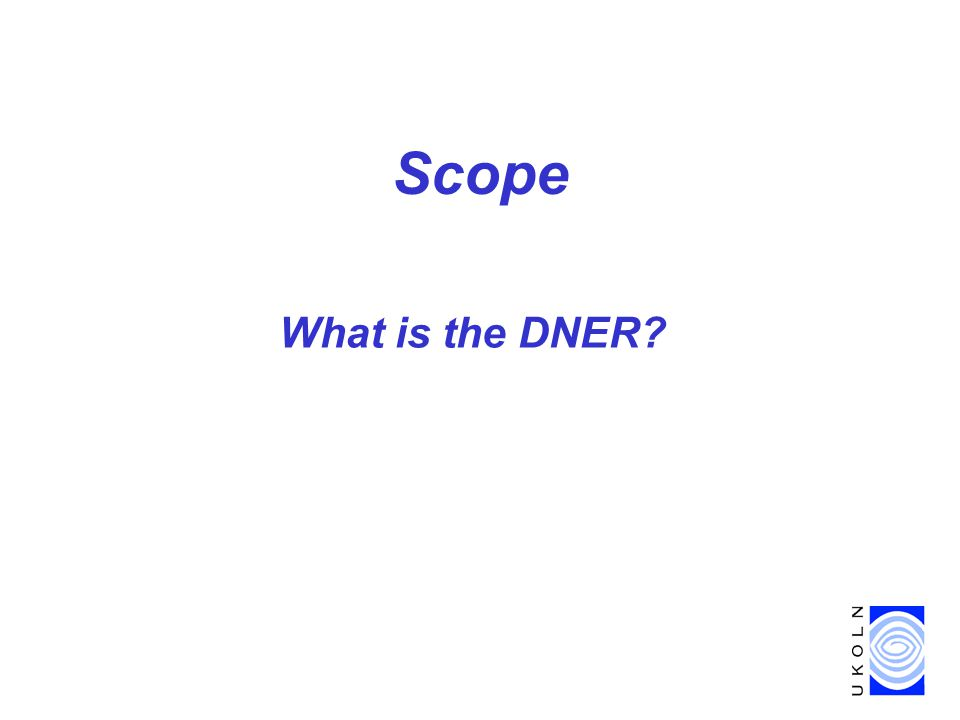 Scope What is the DNER?